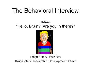 The Behavioral Interview   a.k.a.  Hello, Brain  Are you in there