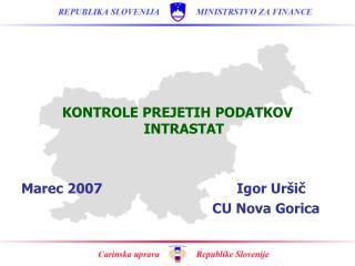 KONTROLE PREJETIH PODATKOV INTRASTAT Marec 2007                                 Igor Uršič
