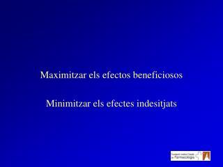 Maximitzar els efectos beneficiosos Minimitzar els efectes indesitjats