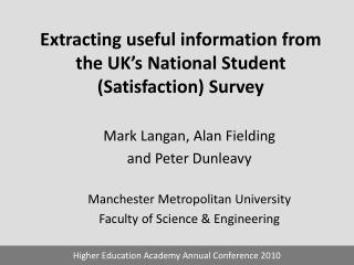 Extracting useful information from the UK�s National Student (Satisfaction) Survey