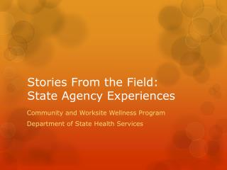 Stories From the Field:   State Agency Experiences