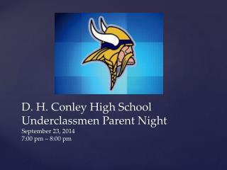 D. H. Conley High School Underclassmen Parent Night September 23, 2014 7:00 pm – 8:00 pm