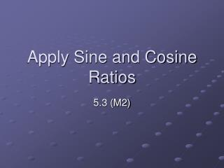 Apply Sine and Cosine Ratios