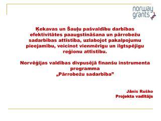 J ā nis Ruško Projekta vadītājs