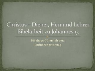 Christus – Diener, Herr und Lehrer Bibelarbeit zu Johannes 13