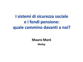 I sistemi di sicurezza sociale  e i fondi pensione: quale cammino davanti a noi?