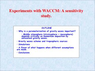 Experiments with WACCM: A sensitivity study.