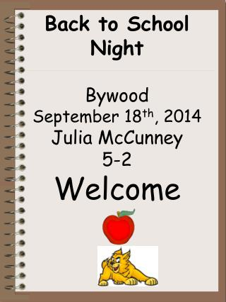 Back to School Night  Bywood September 18 th , 2014 Julia McCunney 5-2 Welcome