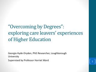 """Overcoming by Degrees"": exploring care leavers' experiences of Higher Education"