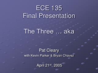 ECE 135  Final Presentation The Three … aka