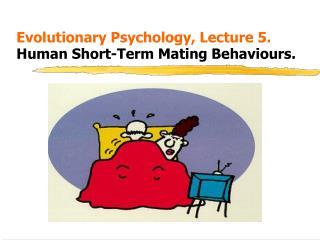 Evolutionary Psychology, Lecture 5. Human Short-Term Mating Behaviours.