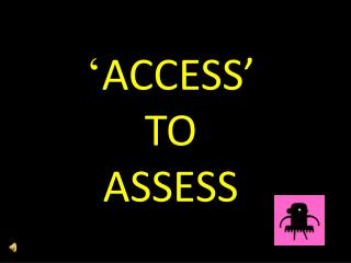 � ACCESS� TO ASSESS