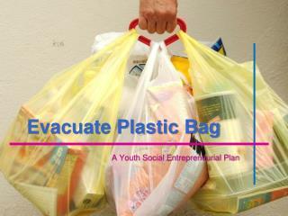 Evacuate Plastic Bag