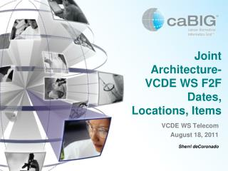 Joint Architecture-VCDE WS F2F Dates, Locations, Items