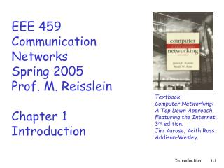 EEE 459 Communication Networks Spring 2005 Prof. M. Reisslein Chapter 1 Introduction