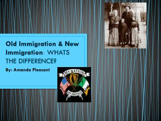 Old Immigration & New Immigration :  WHATS THE DIFFERENCE?