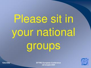 Please sit in your national groups