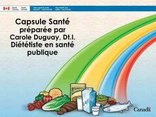 Capsule Santé préparée par  Carole Duguay, Dt.I. Diététiste en santé publique