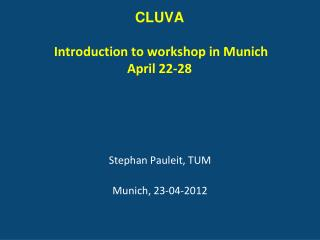 CLUVA  Introduction to  workshop in Munich April 22-28