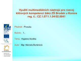 Předmět :  Prvouka Ročník :   1. Téma :  Hygiena člověka Autor :  Mgr. Marcela Buriánová