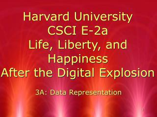 Harvard University CSCI E-2a Life, Liberty, and Happiness After the Digital Explosion