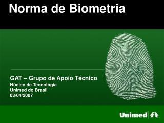 GAT – Grupo de Apoio Técnico Núcleo de Tecnologia Unimed do Brasil 03/04/2007