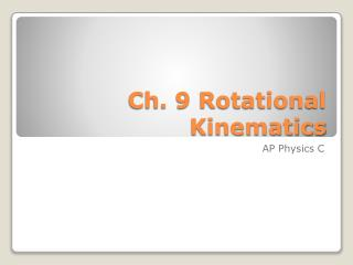 Ch. 9 Rotational Kinematics