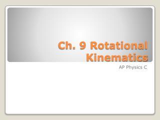 Ch. 9 Rotational Kinematics
