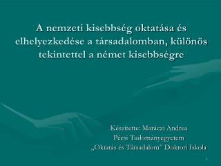 """Készítette: Maráczi Andrea Pécsi Tudományegyetem """"Oktatás és Társadalom"""" Doktori Iskola"""