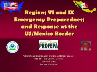 Regions VI and IX Emergency Preparedness and Response at the US/Mexico Border