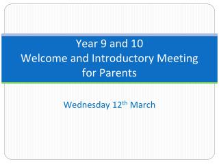 Year 9 and 10   Welcome and Introductory Meeting for Parents