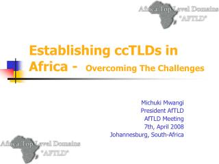 Establishing ccTLDs in Africa -   Overcoming The Challenges