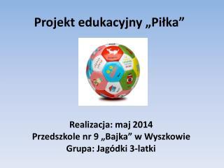 """Projekt edukacyjny """"Piłka"""""""