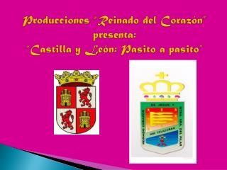 """Producciones """"Reinado del Corazón"""" presenta: """"Castilla y León: Pasito a pasito"""""""