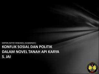 ANTON SETYO WIBOWO, 2150405021 KONFLIK SOSIAL DAN POLITIK DALAM NOVEL TANAH API KARYA S. JAI