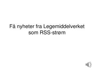 Få nyheter fra Legemiddelverket som RSS-strøm