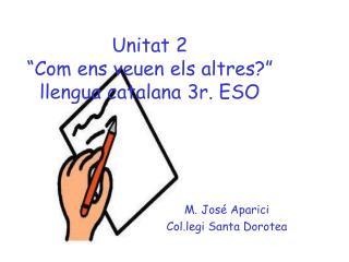"""Unitat 2 """"Com ens veuen els altres?"""" llengua catalana 3r. ESO"""