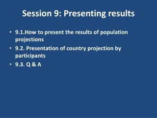 Session 9: Presenting results