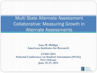 Multi State Alternate Assessment Collaborative: Measuring Growth in Alternate Assessments