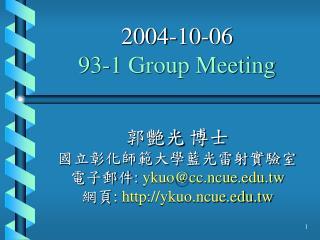 2004-10-06 93-1 Group Meeting