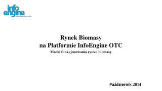 Rynek Biomasy  na Platformie  InfoEngine  OTC Model funkcjonowania rynku biomasy