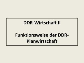 DDR-Wirtschaft II Funktionsweise der DDR-Planwirtschaft