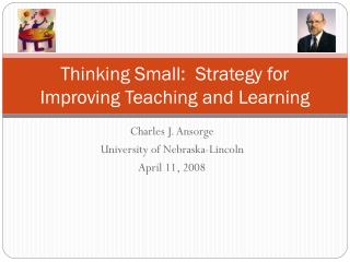 Thinking Small:  Strategy for Improving Teaching and Learning