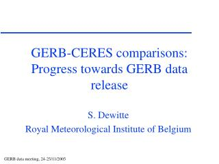 GERB-CERES comparisons: Progress towards GERB data release
