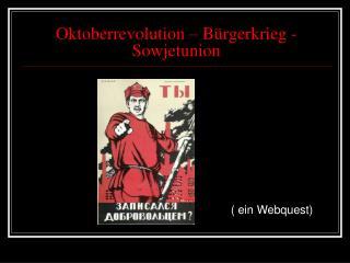 Oktoberrevolution – Bürgerkrieg - Sowjetunion