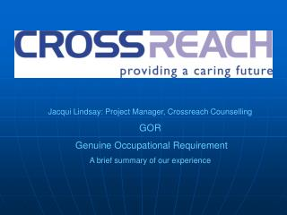 Jacqui Lindsay: Project Manager, Crossreach Counselling GOR   Genuine Occupational Requirement