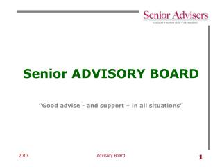 Senior ADVISORY BOARD �Good advise - and support � in all situations�