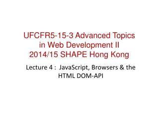 Lecture 4 :  JavaScript, Browsers & the HTML DOM-API