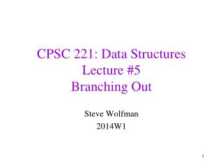 CPSC 221: Data Structures Lecture #5 Branching Out