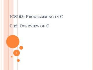 ICS103: Programming in C Ch2: Overview of  C
